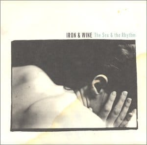 Iron & Wine - The Sea & The Rhythm